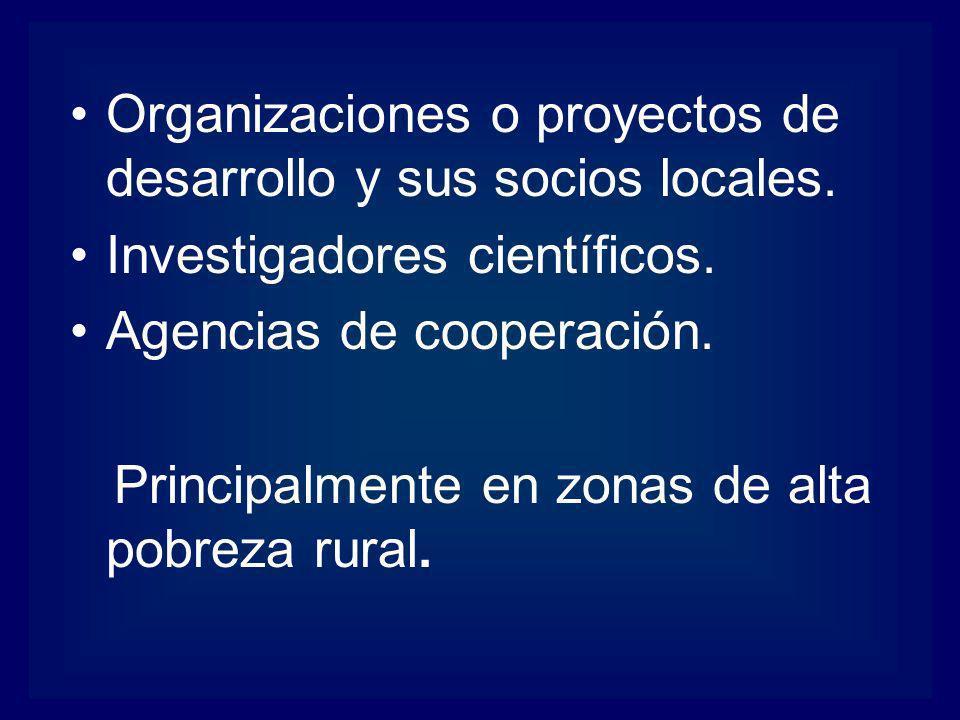 Organizaciones o proyectos de desarrollo y sus socios locales. Investigadores científicos. Agencias de cooperación. Principalmente en zonas de alta po