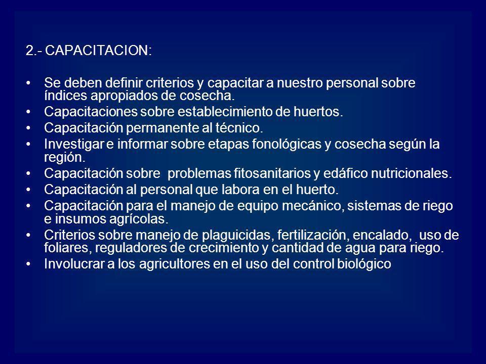 2.- CAPACITACION: Se deben definir criterios y capacitar a nuestro personal sobre índices apropiados de cosecha. Capacitaciones sobre establecimiento