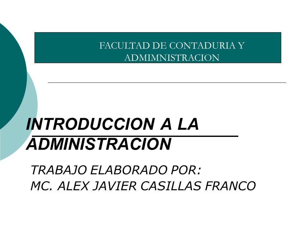 INTRODUCCION A LA ADMINISTRACION TRABAJO ELABORADO POR: MC.