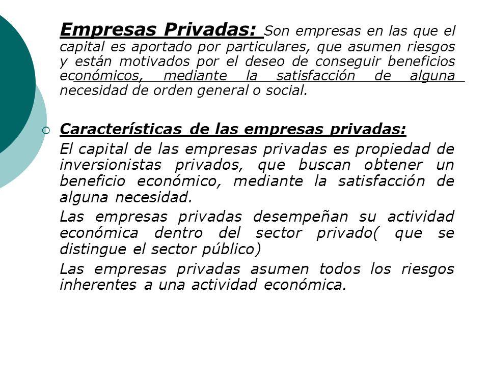 Características de las empresas públicas: Las empresas públicas están creadas con un capital perteneciente al estado, con el objetivo de satisfacer un