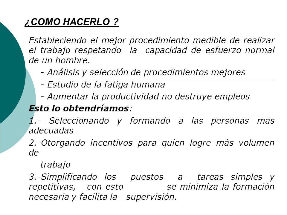 PRINCIPIOS DE LA ADMINISTRACION CIENTIFICA 1.Organización del Trabajo.- reemplazo de métodos de trabajo ineficientes y evitar la simulación, teniendo