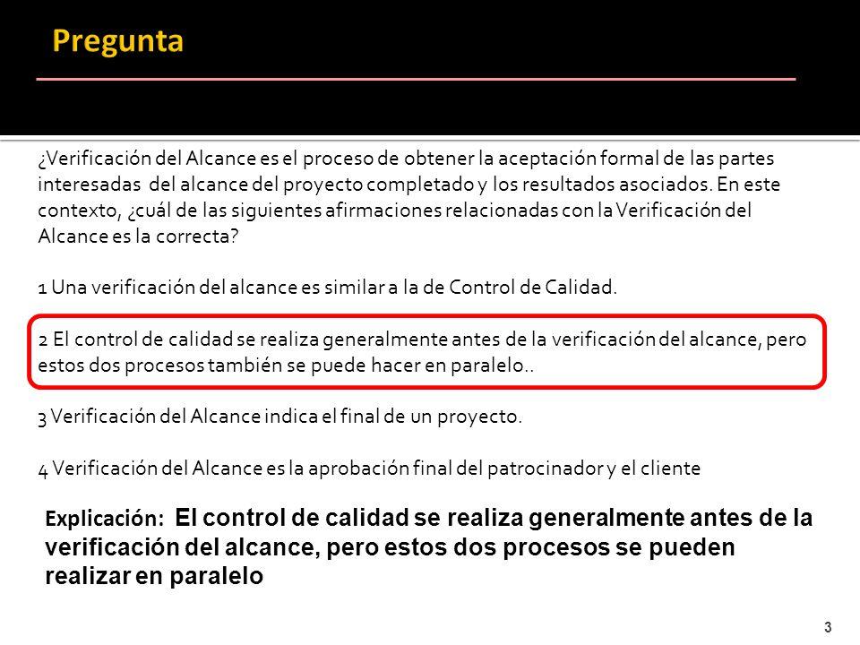 3 ¿Verificación del Alcance es el proceso de obtener la aceptación formal de las partes interesadas del alcance del proyecto completado y los resultad