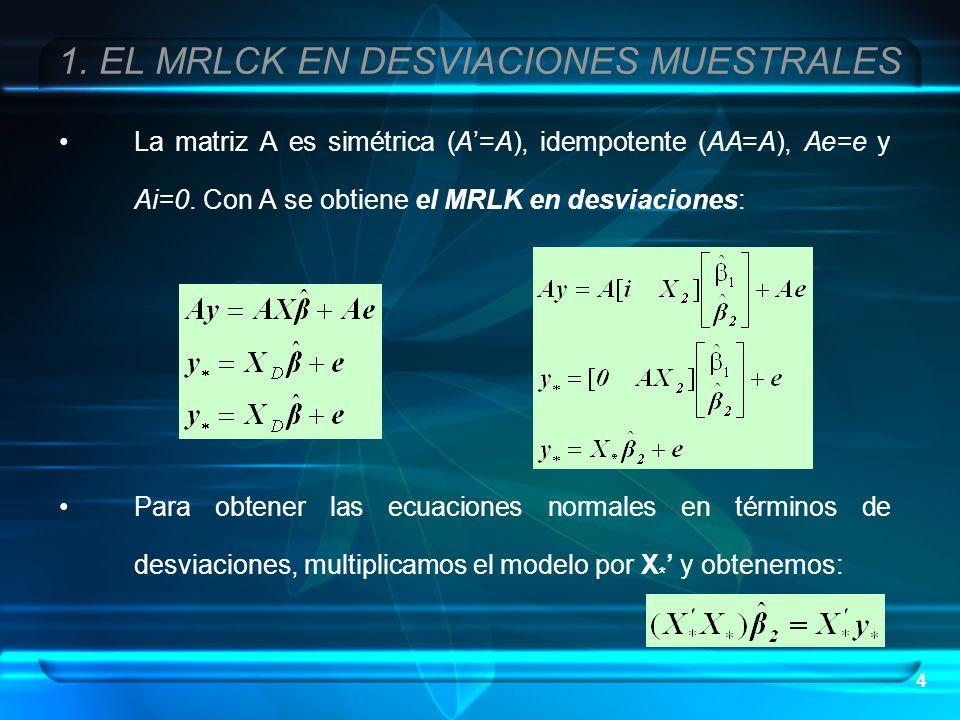 4 La matriz A es simétrica (A=A), idempotente (AA=A), Ae=e y Ai=0. Con A se obtiene el MRLK en desviaciones: Para obtener las ecuaciones normales en t