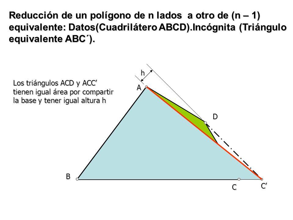 h C B C Los triángulos ACD y ACC tienen igual área por compartir la base y tener igual altura h D A Reducción de un polígono de n lados a otro de (n –
