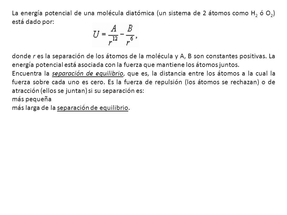 GasE 0 (10 -23 J)r 0 (angstroms) Hidrógeno (H 2 )433.3 Nitrógeno (N 2 )1314.2 Oxígeno (O 2 )1623.9 Algunos valores típicos de r 0 y E 0 son los siguientes