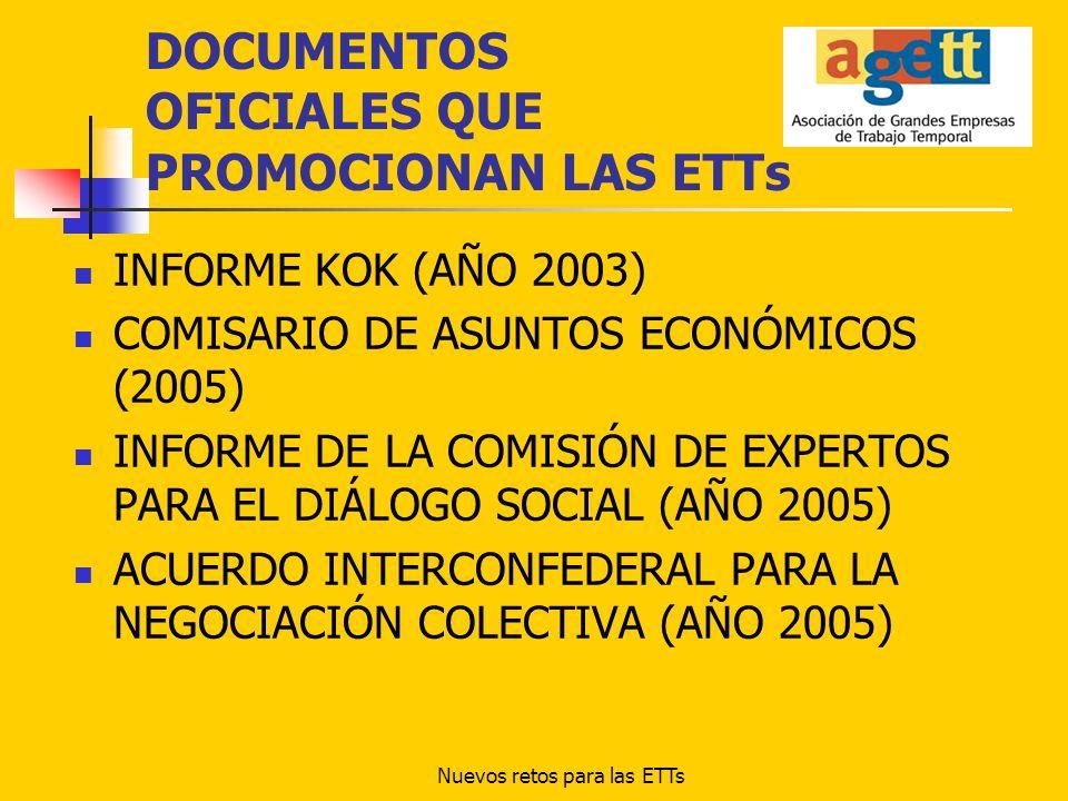 Nuevos retos para las ETTs DOCUMENTOS OFICIALES QUE PROMOCIONAN LAS ETTs INFORME KOK (AÑO 2003) COMISARIO DE ASUNTOS ECONÓMICOS (2005) INFORME DE LA C