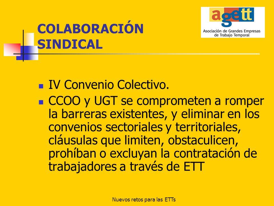 Nuevos retos para las ETTs COLABORACIÓN SINDICAL IV Convenio Colectivo. CCOO y UGT se comprometen a romper la barreras existentes, y eliminar en los c