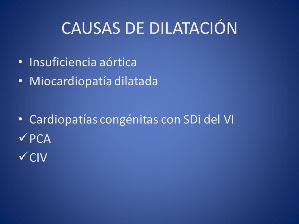 CAUSAS DE DILATACIÓN Insuficiencia aórtica Miocardiopatía dilatada Cardiopatías congénitas con SDi del VI PCA CIV