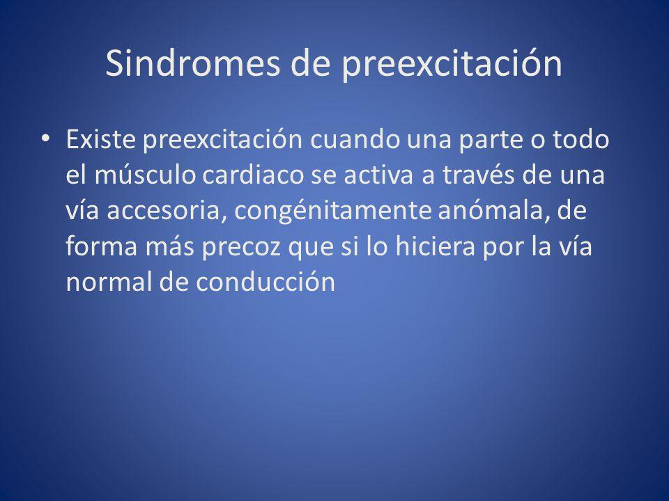Sindromes de preexcitación Existe preexcitación cuando una parte o todo el músculo cardiaco se activa a través de una vía accesoria, congénitamente an