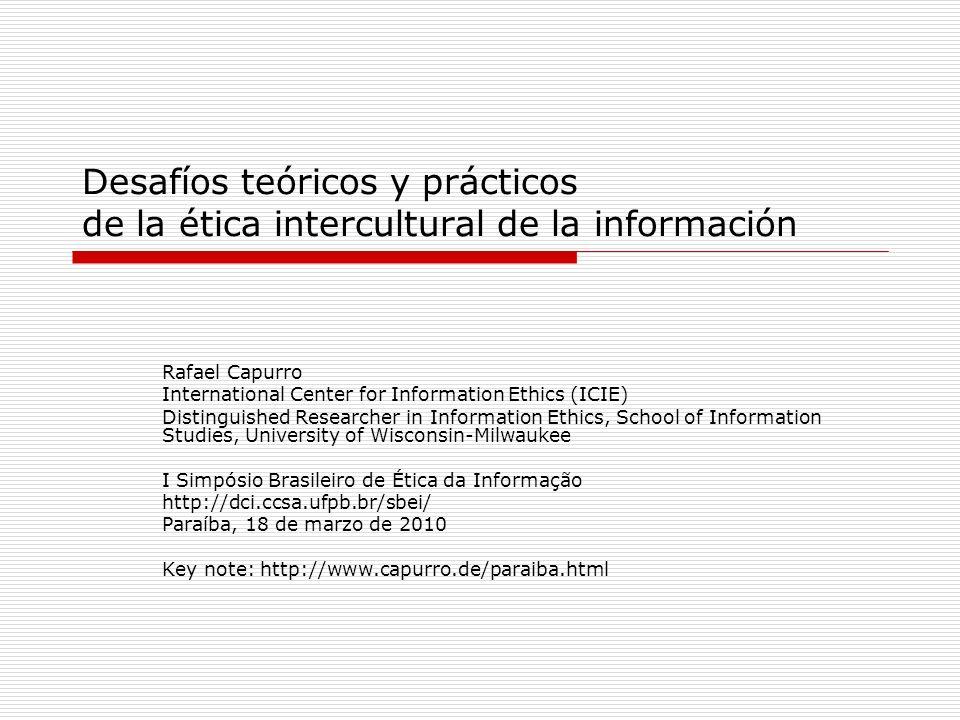 Desafíos teóricos y prácticos de la ética intercultural de la información Rafael Capurro International Center for Information Ethics (ICIE) Distinguis