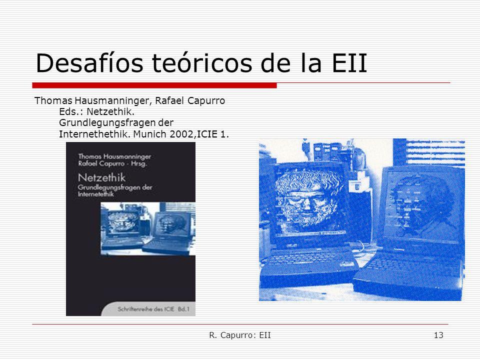 R. Capurro: EII13 Desafíos teóricos de la EII Thomas Hausmanninger, Rafael Capurro Eds.: Netzethik. Grundlegungsfragen der Internethethik. Munich 2002