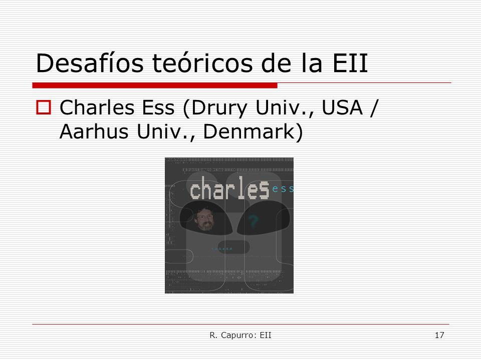 R. Capurro: EII17 Desafíos teóricos de la EII Charles Ess (Drury Univ., USA / Aarhus Univ., Denmark)