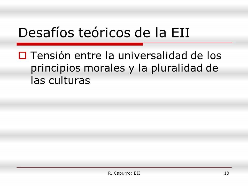R. Capurro: EII18 Desafíos teóricos de la EII Tensión entre la universalidad de los principios morales y la pluralidad de las culturas