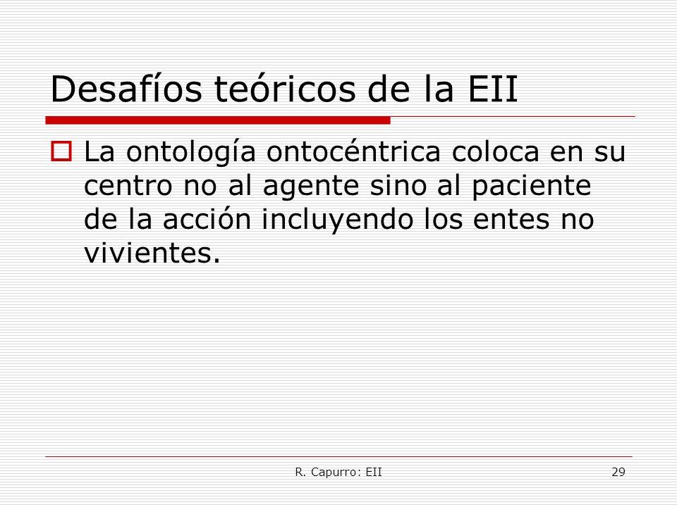 R. Capurro: EII29 Desafíos teóricos de la EII La ontología ontocéntrica coloca en su centro no al agente sino al paciente de la acción incluyendo los
