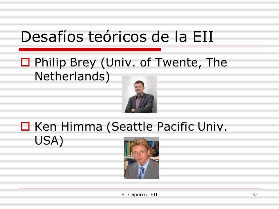 R. Capurro: EII32 Desafíos teóricos de la EII Philip Brey (Univ. of Twente, The Netherlands) Ken Himma (Seattle Pacific Univ. USA)