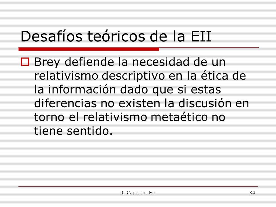 R. Capurro: EII34 Desafíos teóricos de la EII Brey defiende la necesidad de un relativismo descriptivo en la ética de la información dado que si estas