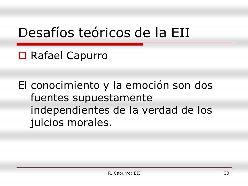 R. Capurro: EII38 Desafíos teóricos de la EII Rafael Capurro El conocimiento y la emoción son dos fuentes supuestamente independientes de la verdad de