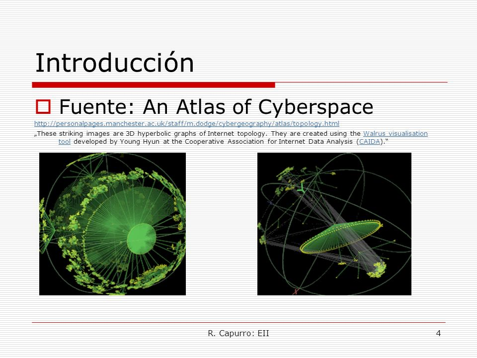 R. Capurro: EII4 Introducción Fuente: An Atlas of Cyberspace http://personalpages.manchester.ac.uk/staff/m.dodge/cybergeography/atlas/topology.html Th