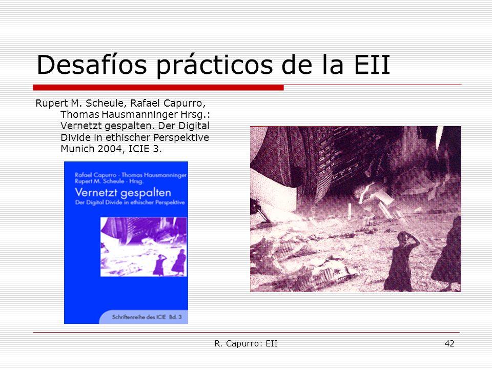 R. Capurro: EII42 Desafíos prácticos de la EII Rupert M. Scheule, Rafael Capurro, Thomas Hausmanninger Hrsg.: Vernetzt gespalten. Der Digital Divide i
