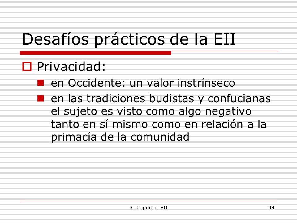 R. Capurro: EII44 Desafíos prácticos de la EII Privacidad: en Occidente: un valor instrínseco en las tradiciones budistas y confucianas el sujeto es v