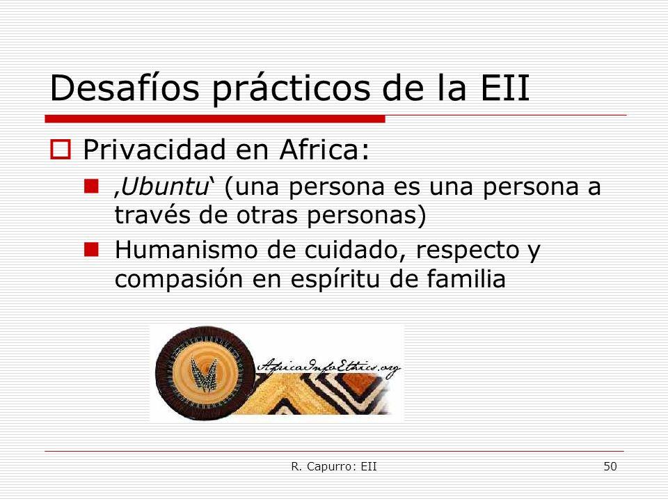 R. Capurro: EII50 Desafíos prácticos de la EII Privacidad en Africa: Ubuntu (una persona es una persona a través de otras personas) Humanismo de cuida