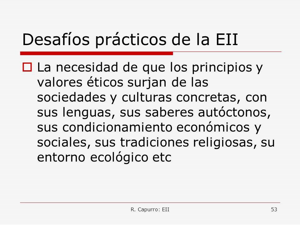 R. Capurro: EII53 Desafíos prácticos de la EII La necesidad de que los principios y valores éticos surjan de las sociedades y culturas concretas, con