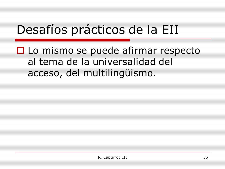 R. Capurro: EII56 Desafíos prácticos de la EII Lo mismo se puede afirmar respecto al tema de la universalidad del acceso, del multilingüismo.