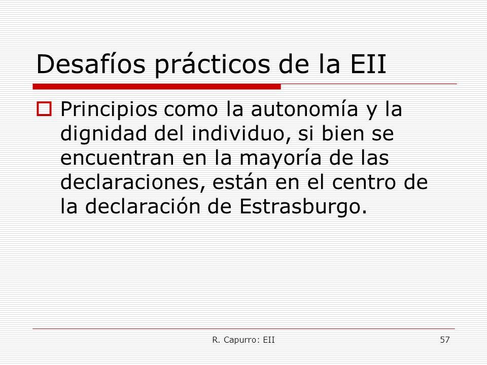 R. Capurro: EII57 Desafíos prácticos de la EII Principios como la autonomía y la dignidad del individuo, si bien se encuentran en la mayoría de las de