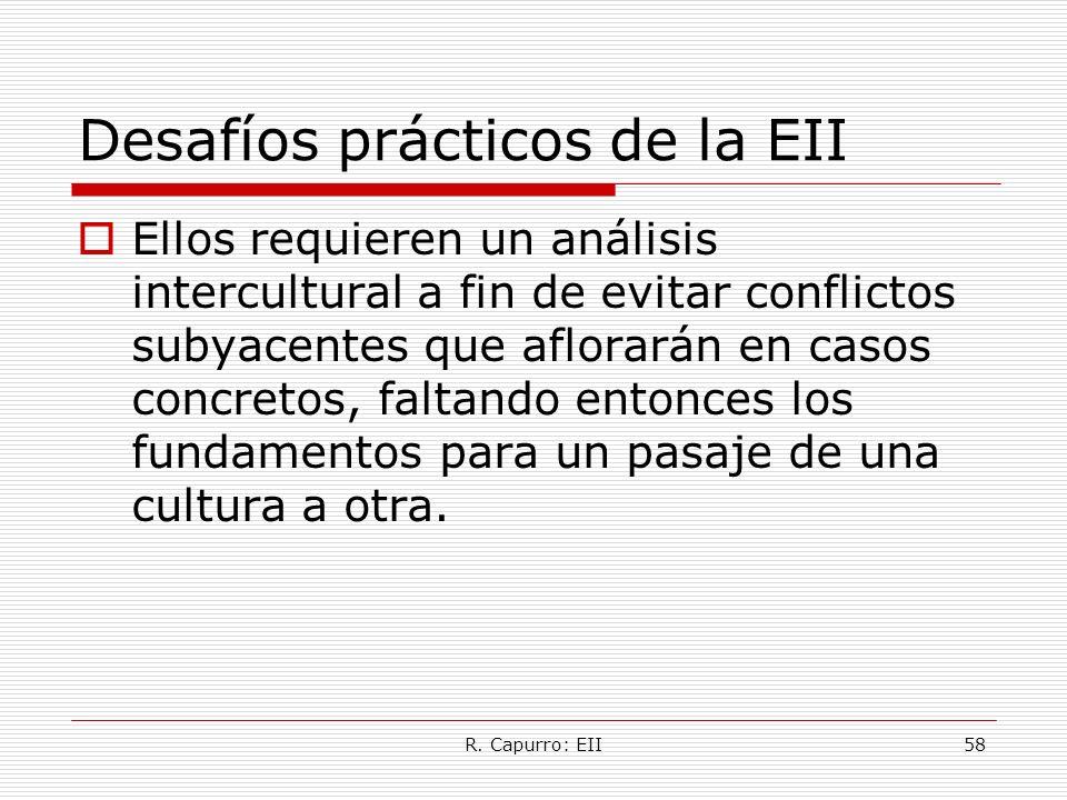 R. Capurro: EII58 Desafíos prácticos de la EII Ellos requieren un análisis intercultural a fin de evitar conflictos subyacentes que aflorarán en casos