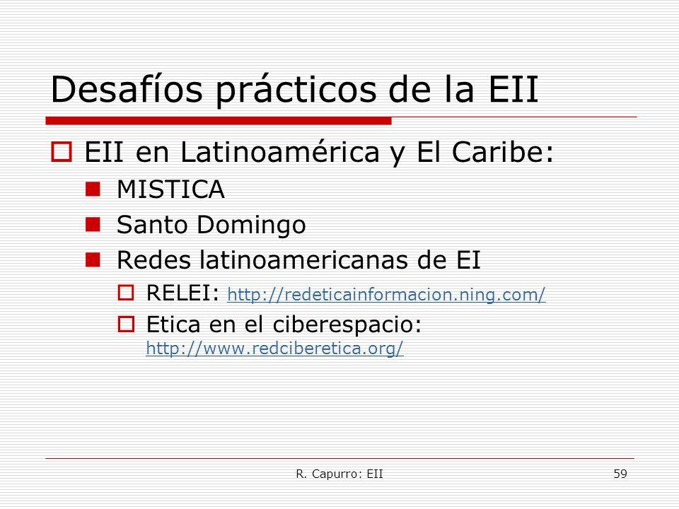 R. Capurro: EII59 Desafíos prácticos de la EII EII en Latinoamérica y El Caribe: MISTICA Santo Domingo Redes latinoamericanas de EI RELEI: http://rede