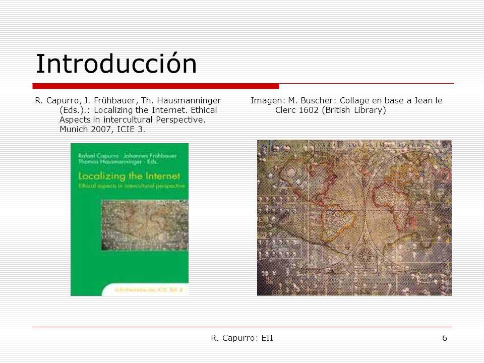 R. Capurro: EII6 Introducción R. Capurro, J. Frühbauer, Th. Hausmanninger (Eds.).: Localizing the Internet. Ethical Aspects in intercultural Perspecti