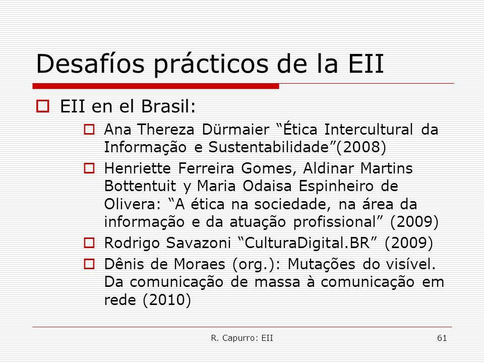 R. Capurro: EII61 Desafíos prácticos de la EII EII en el Brasil: Ana Thereza Dürmaier Ética Intercultural da Informação e Sustentabilidade(2008) Henri