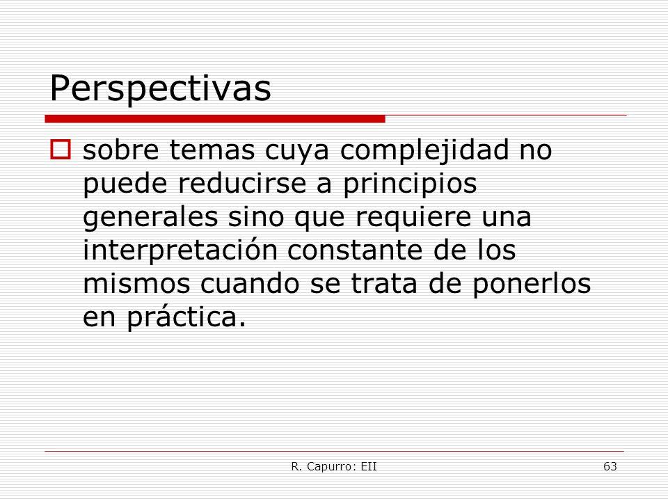 R. Capurro: EII63 Perspectivas sobre temas cuya complejidad no puede reducirse a principios generales sino que requiere una interpretación constante d