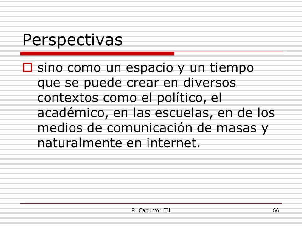 R. Capurro: EII66 Perspectivas sino como un espacio y un tiempo que se puede crear en diversos contextos como el político, el académico, en las escuel