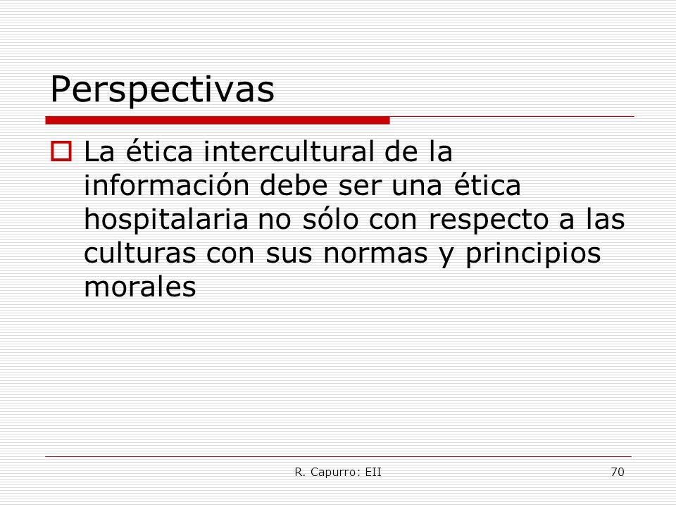 R. Capurro: EII70 Perspectivas La ética intercultural de la información debe ser una ética hospitalaria no sólo con respecto a las culturas con sus no
