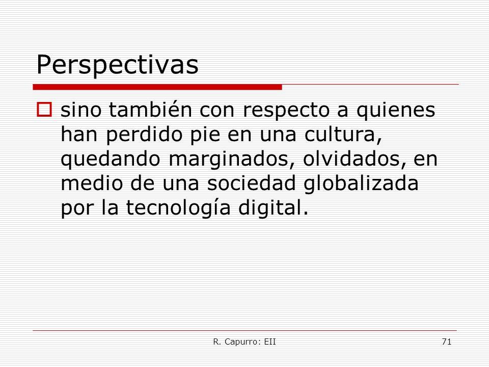 R. Capurro: EII71 Perspectivas sino también con respecto a quienes han perdido pie en una cultura, quedando marginados, olvidados, en medio de una soc