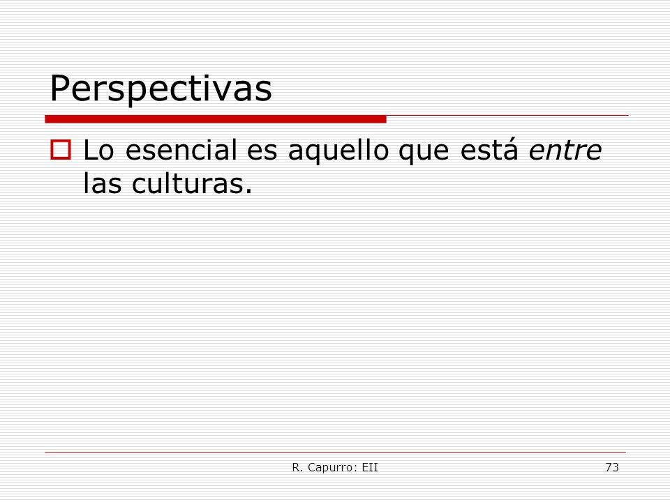R. Capurro: EII73 Perspectivas Lo esencial es aquello que está entre las culturas.