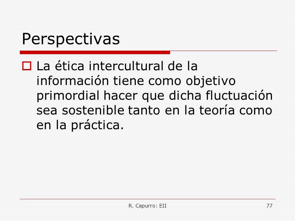 R. Capurro: EII77 Perspectivas La ética intercultural de la información tiene como objetivo primordial hacer que dicha fluctuación sea sostenible tant