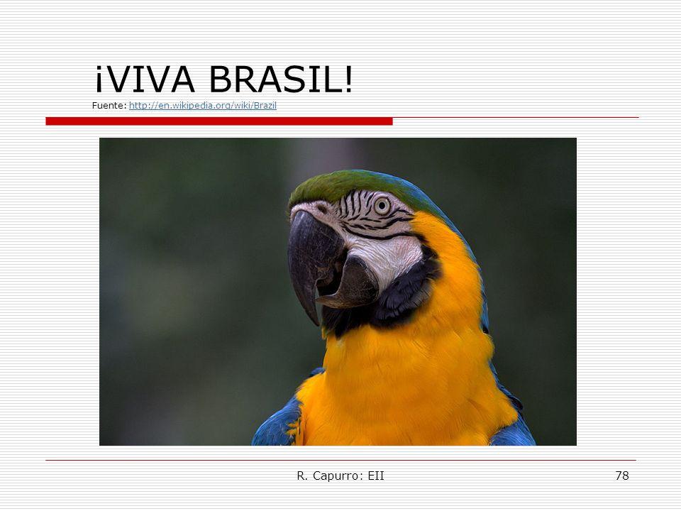 R. Capurro: EII78 ¡VIVA BRASIL! Fuente: http://en.wikipedia.org/wiki/Brazilhttp://en.wikipedia.org/wiki/Brazil