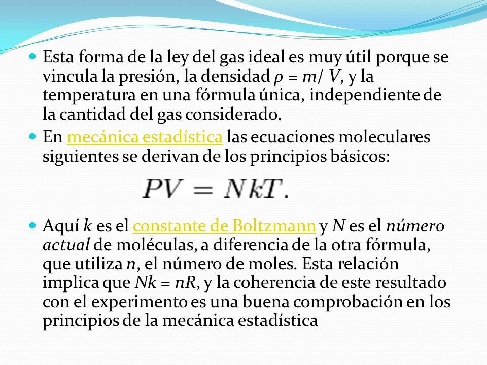 Formas alternativas Como la cantidad de sustancia podría ser dada en masa en lugar de moles, a veces es útil una forma alternativa de la ley del gas i