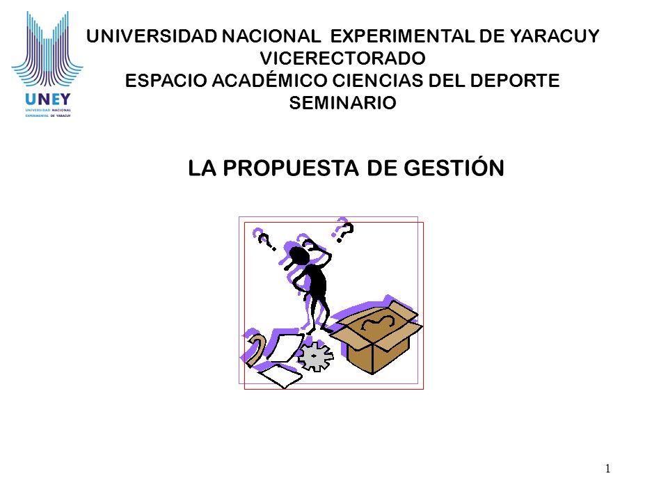 1 LA PROPUESTA DE GESTIÓN UNIVERSIDAD NACIONAL EXPERIMENTAL DE YARACUY VICERECTORADO ESPACIO ACADÉMICO CIENCIAS DEL DEPORTE SEMINARIO
