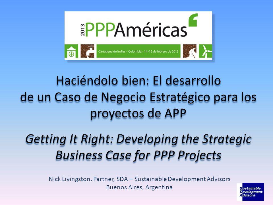 Haciéndolo bien: El desarrollo de un Caso de Negocio Estratégico para los proyectos de APP Getting It Right: Developing the Strategic Business Case fo