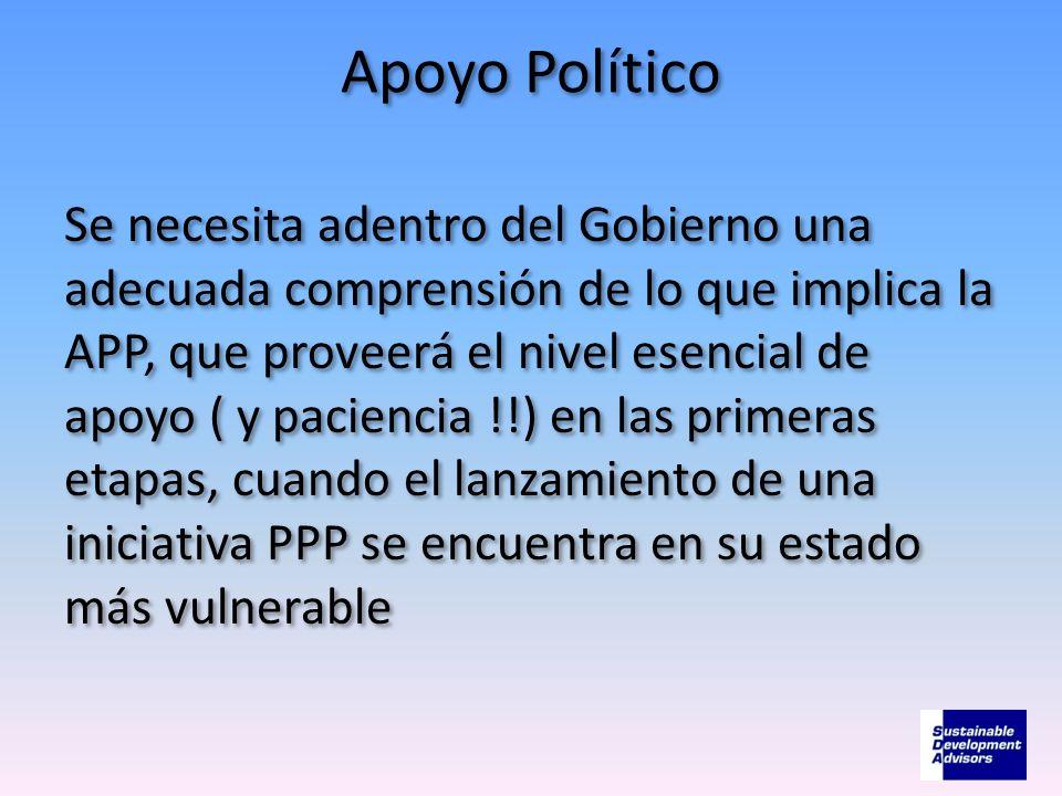 Apoyo Político Se necesita adentro del Gobierno una adecuada comprensión de lo que implica la APP, que proveerá el nivel esencial de apoyo ( y pacienc