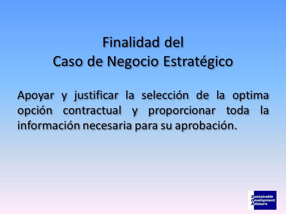 Finalidad del Caso de Negocio Estratégico Apoyar y justificar la selección de la optima opción contractual y proporcionar toda la información necesari