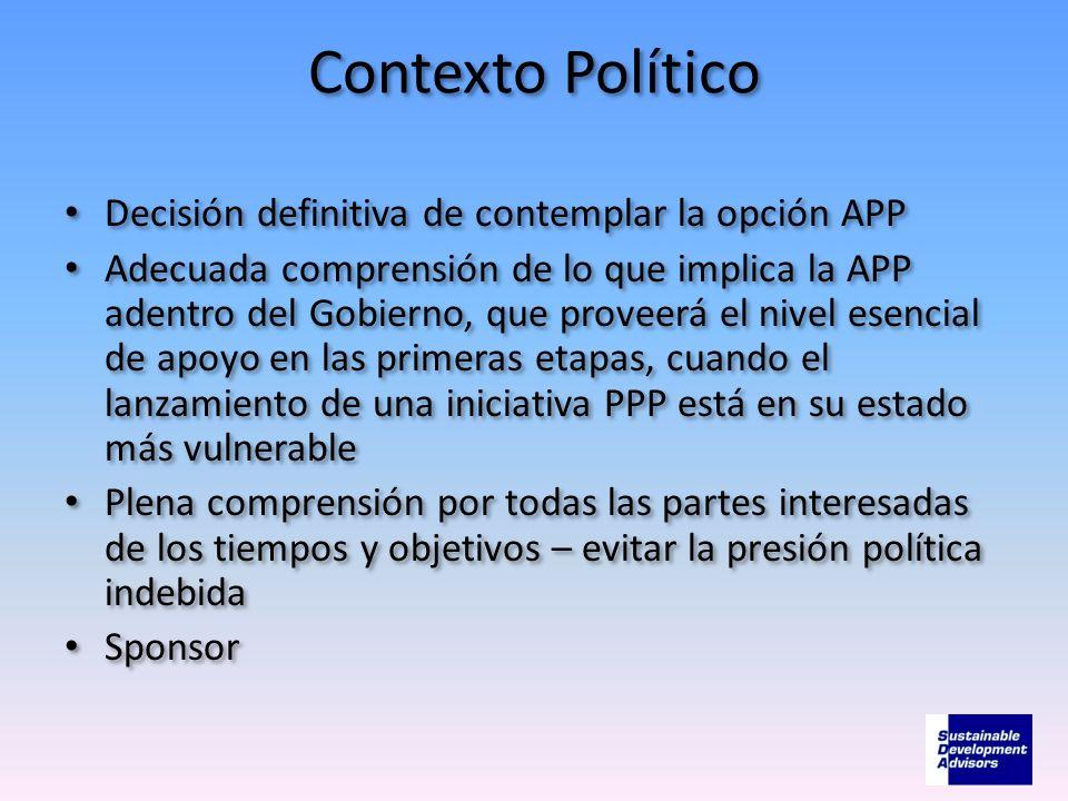 Contexto Político Decisión definitiva de contemplar la opción APP Adecuada comprensión de lo que implica la APP adentro del Gobierno, que proveerá el