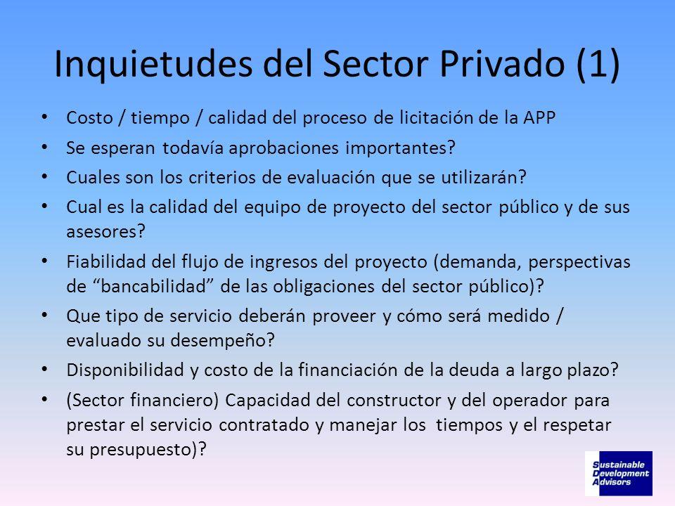 Inquietudes del Sector Privado (1) Costo / tiempo / calidad del proceso de licitación de la APP Se esperan todavía aprobaciones importantes? Cuales so
