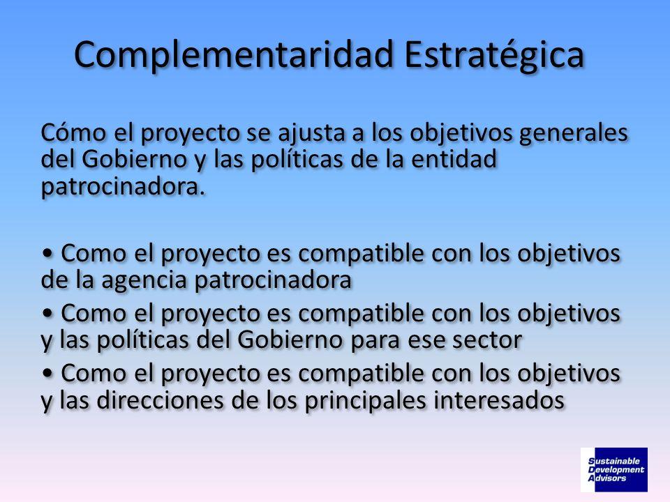 Complementaridad Estratégica Cómo el proyecto se ajusta a los objetivos generales del Gobierno y las políticas de la entidad patrocinadora. Como el pr