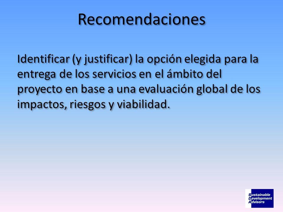 Recomendaciones Identificar (y justificar) la opción elegida para la entrega de los servicios en el ámbito del proyecto en base a una evaluación globa