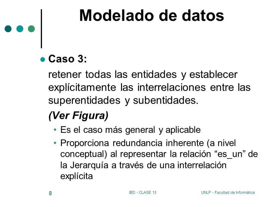 UNLP - Facultad de InformáticaIBD - CLASE 13 8 Modelado de datos Caso 3: retener todas las entidades y establecer explícitamente las interrelaciones e
