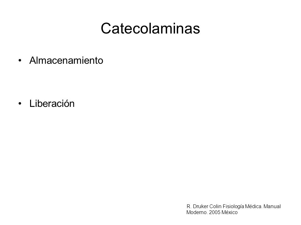 Catecolaminas Almacenamiento Liberación R. Druker Colin Fisiología Médica. Manual Moderno. 2005 México